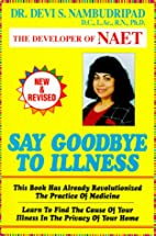 Say Goodbye to Illness by Devi S.…