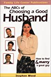 Wood, Stephen: The ABC's of Choosing a Good Husband: How to Find and Marry a Great Guy
