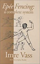 Epee Fencing: A Complete System by Imre Vass