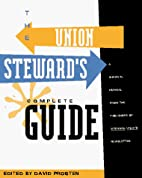 The Union Steward's Complete Guide by David…