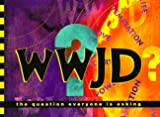 Bickel, Bruce: Wwjd?: The Question Everyone Is Asking