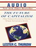 Thurow, Lester C.: The Future of Capitalism: How Today's Economic Forces