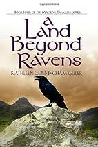 A Land Beyond Ravens by Kathleen Cunningham…