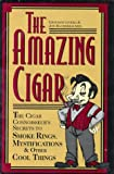 Livera, Giovanni: The Amazing Cigar: The Cigar Connoisseur&#39;s Secrets to Smoke Rings, Mystifications &amp; Other Cool Things