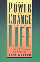 The Power To Change Your Life by Rick Warren