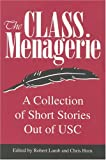 Lamb, Robert: The Class Menagerie: A Collection of Short Stories Out of USC