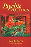 Roberts, Jane: Psychic Politics: An Aspect Psychology Book