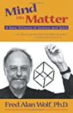 Wolf, Fred Alan: Mind into Matter: A New Alchemy of Science and Spirit