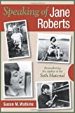 Watkins, Susan M.: Speaking of Jane Roberts: Remembering the Author of the Seth Material