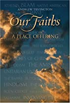 Our Faiths: A Peace Offering by Andrew…