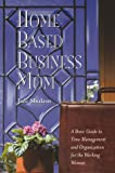 Shulem, Julie: Home-Based Business Mom: A Basic Guide to Time Management and Organization for the Working Woman