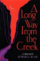 A Long Way from the Creek: A Thriller by…