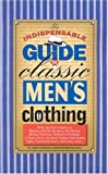 Sulavik, Christopher: The Indispensable Guide to Classic Men's Clothing