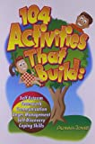 Jones, Alanna: 104 Activities That Build: Self-Esteem, Teamwork, Communication, Anger Management, Self-Discovery and Coping Skills