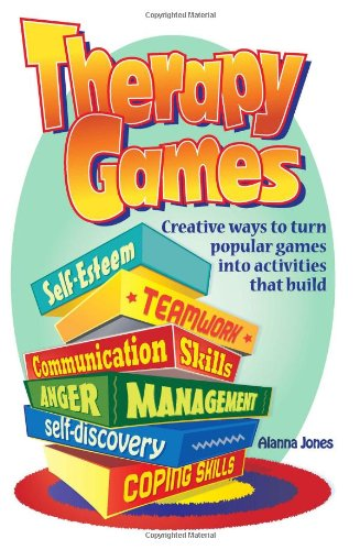 therapy-games-creative-ways-to-turn-popular-games-into-activities-that-build-self-esteem-teamwork-communication-skills-anger-management-self-discovery-and-coping-skills