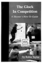 The Glock in Competition: A Shooter's How…