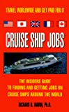Marin, Richard B., Ph.D.: Cruise Ship Jobs: The Insiders Guide To Finding And Getting Jobs On Cruise Ships Around The World
