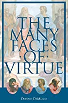 The Many Faces of Virtue by Donald DeMarco