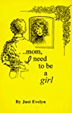 Lindenmuth, Evelyn D.: Mom, I Need to Be a Girl
