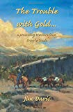 Davis, Jim: The Trouble with Gold... A Promising Treasure from Cripple Creek