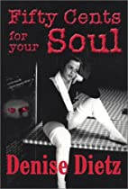 Fifty Cents For Your Soul by Denise Dietz