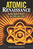 Marks, Jeffrey: Atomic Renaissance: Women Mystery Writers of the 1940s and 1950s