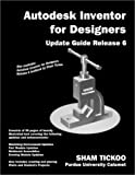 Tickoo, Sham: Autodesk Inventor for Designers: Update Guide Release 6