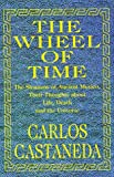 Castaneda, Carlos: The Wheel of Time: The Shamans of Ancient Mexico, Their Thoughts About Life, Death and the Universe
