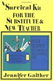 Gaither, Jennifer: A Survival Kit for the Substitute & New Teacher: Your Blueprint to Having a Successful Day
