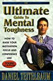 Teitelbaum, Daniel: Ultimate Guide to Mental Toughness: How to Raise Your Motivation, Focus and Confidence Like Push