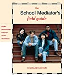 Cohen, Richard: The School Mediator's Field Guide: Prejudice, Sexual Harassment, Large Groups & Other Daily Challenges