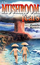 The Mushroom Years: A Story of Survival by…