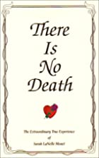 There Is No Death: The Extraordinary True…