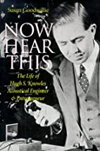 Now hear this : the life of Hugh S. Knowles,…