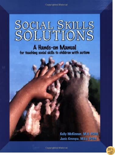 Social Skills Solutions: A Hands-On Manual for Teaching Social Skills to Children with Autism