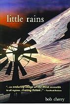 Little Rains by Bob Cherry