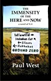West, Paul: The Immensity of the Here and Now: A Novel of 9.11