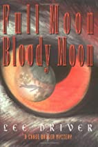 Full Moon-Bloody Moon by Lee Driver