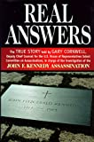 Gary Cornwell: Real Answers: The True Story Told by Gary Cornwell, Deputy Chief Counsel for the U.S. House of Representatives Select Committee on Assassinations, in Charge of the Investigation of the John F. Kennedy Assassination