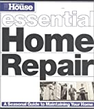 [???]: This Old House Essential Home Repair: A Seasonal Guide to Maintaining Your Home
