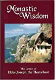 Joseph: Monastic Wisdom: The Letters of Elder Joseph the Hesychast