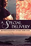 Mitchell, Elizabeth Dix: A Special Delivery: Mother-Daughter Letters from Afar