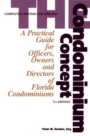 the-condominium-concept-a-practical-guide-for-officers-owners-and-directors-of-florida-condominiums-eighth-edition