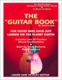 "Chris Lopez: The ""Guitar Book"" - For Those Who Have Just Landed On The Planet Earth! - Learn How To Play Guitar!"