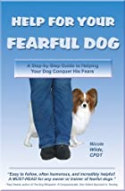 Help for Your Fearful Dog: A Step-by-Step&hellip;