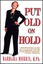 Put Old on Hold by Barbara M. Morris
