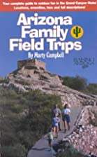Arizona Family Field Trips by Marty Campbell