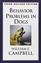 Behavior Problems in Dogs by William E.…