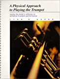 Asper, Lynn K.: A Physical Approach to Playing the Trumpet: Using the Body's Reflexes to Enchance Trumpet Performance