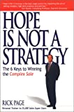 Page, Rick: Hope Is Not a Strategy: The 6 Keys to Winning the Complex Sale